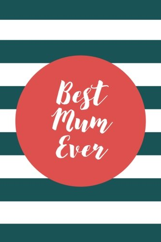 Best Mum Ever (6x9 Journal): Lined Writing Notebook, 120 Pages – Preppy Grenadine Orange and Spruce Green Striped PDF ePub fb2 ebook