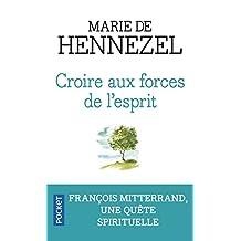 Croire aux forces de l'esprit: François Mitterrand, une quête spirituelle