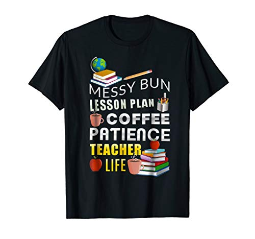 Messy Bun Lesson Plans Coffee Patience Teacher Life T Shirt