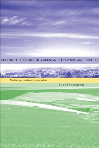 Seeking the Region in American Literature and Culture: Modernity, Dissidence, Innovation (Southern Literary Studies)
