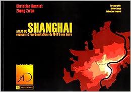 Atlas de Shanghai: Espaces et représentations de 1849 à nos jours (Collection Asie orientale) (French Edition)