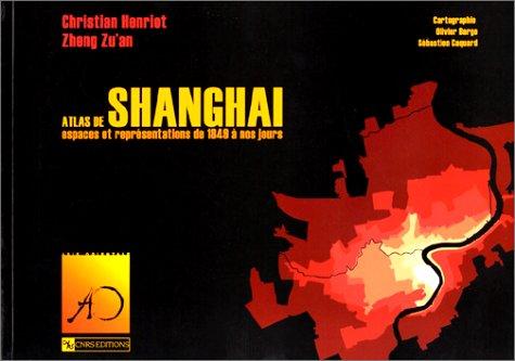 Atlas de Shanghai : Espaces et représentations de 1849 à nos jours Broché – 1999 Christian Henriot Zheng Zu' an CNRS Editions 2271057256