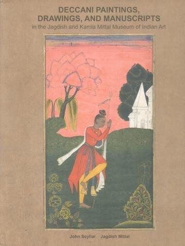 Deccani paintings, drawings, and manuscripts in the Jagdish and Kamla Mittal Museum of Indian Art: 2 vols. (Set). PDF