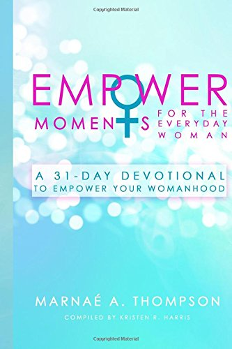 Download EmpowerMoments for the Everyday Woman: A 31-Day Devotional to Empower Your Womanhood PDF