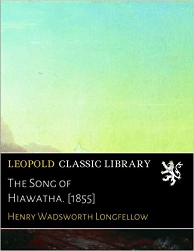 The Song of Hiawatha. [1855]