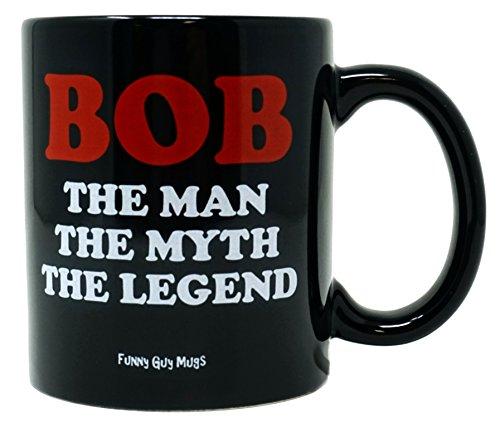 Funny Guy Mugs Bob The Man The Myth The Legend Ceramic Coffee Mug, Black, 11-Ounce