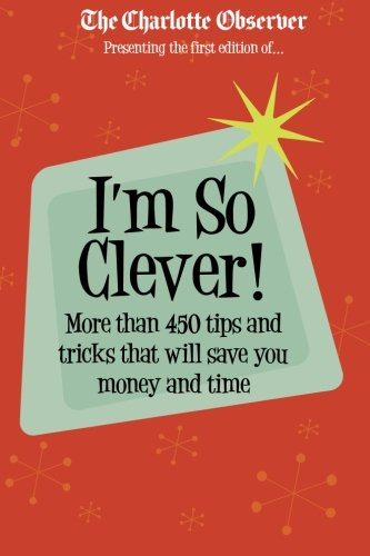 Read Online I'm So Clever: More than 450 tips and tricks that will save you time and money (Charlotte Observer) pdf epub