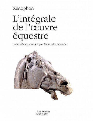 Xénophon : L'intégrale de l'oeuvre équestre Broché – 18 décembre 2011 Alexandre Blaineau Actes Sud Editions 2330001932 TL2330001932