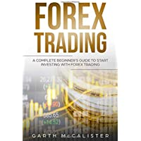 Forex Trading: A Complete Beginner's Guide to Start Investing with Forex Trading