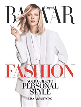 Harpers Bazaar Fashion: Your Guide to Personal Style by Lisa Armstrong 2010-11-02: Amazon.es: Lisa Armstrong: Libros