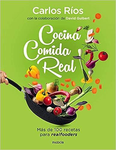 Cocina comida real: Más de 100 recetas para realfooders (Divulgación-Autoayuda)