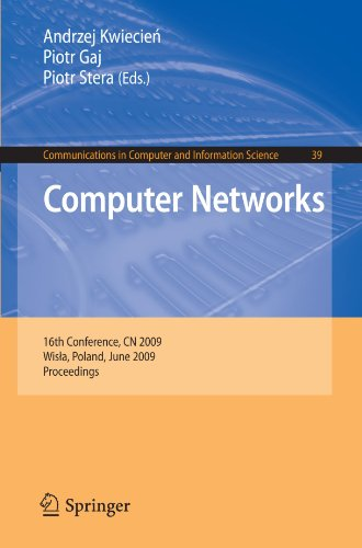Computer Networks: 16th Conference, CN 2009, Wisla, Poland, June 16-20, 2009. Proceedings (Communications in Computer an
