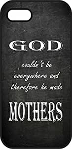 iPhone 5scase - Good Couldn't be Everywhere, therefore He Made Mothers - Black Plastic Protective Case - Love Mom, Mothers Day