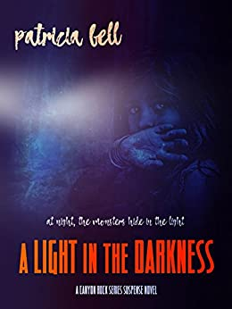 A Light in the Darkness: A Canyon Rock Suspense Series Stand-Alone Book by [Bell, Patricia]