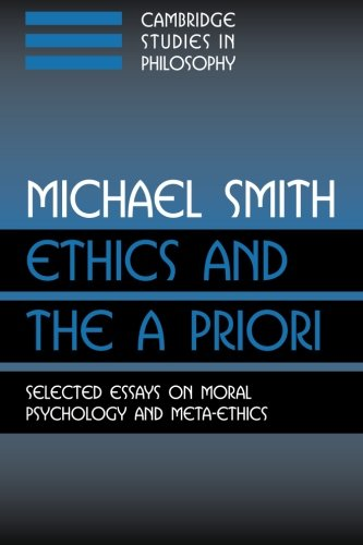 Ethics and the A Priori: Selected Essays on Moral Psychology and Meta-Ethics (Cambridge Studies in Philosophy) - Priori Series
