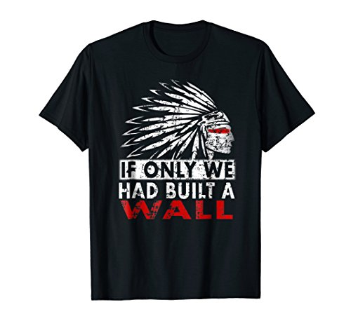 We should have built a wall shirt Native American tee Shirt