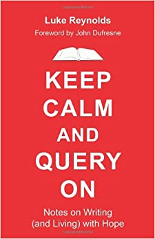 Keep Calm and Query On: Notes on Writing (and Living) with Hope
