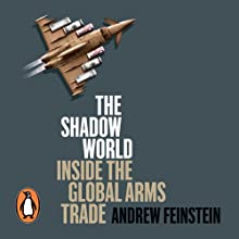 The Shadow World: Inside the Global Arms Trade Audiobook by Andrew Feinstein Narrated by Gildart Jackson