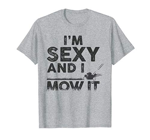 I'm Sexy and I Mow It - Funny Lawn Mowing Gardening T-Shirt