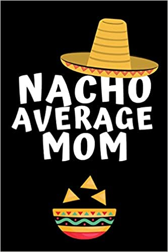 Nacho Average Mom: Notebook, Journal For Mom, Mommy, Mothers ...