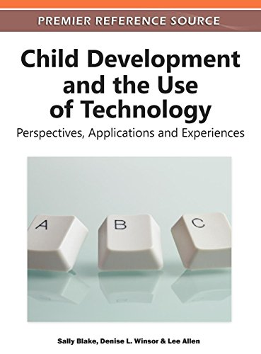 Child Development and the Use of Technology: Perspectives, Applications and Experiences