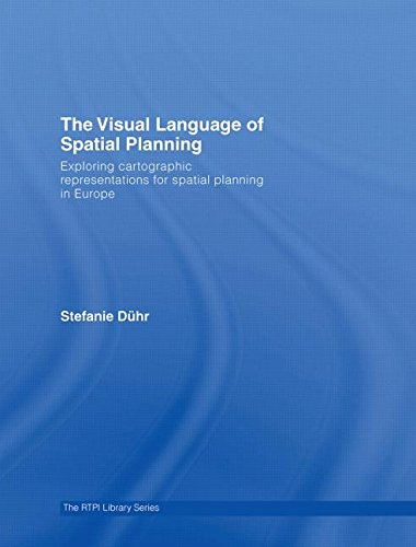 The Visual Language of Spatial Planning: Exploring Cartographic Representations for Spatial Planning in Europe (RTPI Library Series) by Routledge