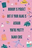 Nobody is perfect But If your name is AISHANI