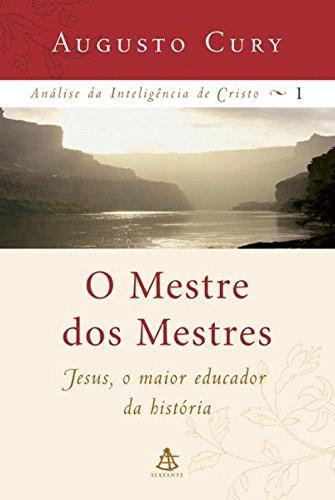 O Mestre dos Mestres: Jesus, o maior educador da história (Análise da inteligência de Cristo Livro 1)