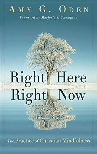 Right Here Right Now: The Practice of Christian Mindfulness