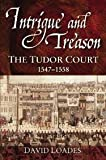 img - for Intrigue and Treason: The Tudor Court, 1547-1558 book / textbook / text book