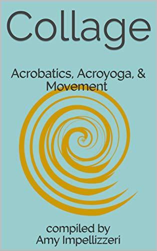 Collage: Acrobatics, Acroyoga, & Movement
