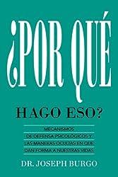 ¿Por Qué Hago Eso?: Mecanismos de Defensa Psicológicos y las Maneras Ocultas en Que le Dan Forma a Nuestras Vidas (Spanish Edition)