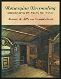 Norwegian Rosemaling : Decorative Painting on Wood, Miller, Margaret M. and Aarseth, Sigmund, 0684167433