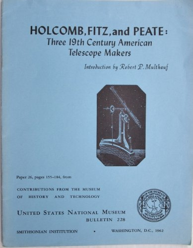 Books : Holcomb, Fitz, and Peate: Three 19th-Century American Telescope Makers (Contributions from the Museum of History and Technology: Paper 26)