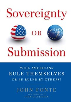 Sovereignty or Submission: Will Americans Rule Themselves or be Ruled by Others? by [Fonte, John]