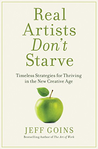 Real Artists Don't Starve: Timeless Strategies for Thriving