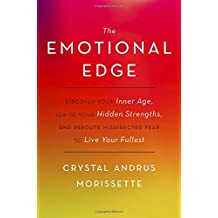 The Emotional Edge: Discover Your Inner Age, Ignite Your Hidden Strengths, and Reroute Misdirected Fear to Live Your Fullest