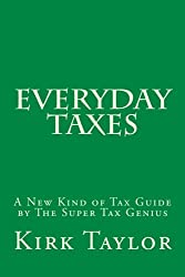Everyday Taxes: A New Kind of Tax Guide by The Super Tax Genius