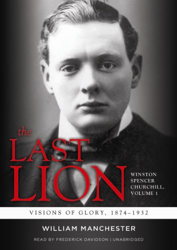 The Last Lion: Winston Spencer Churchill, VOLUME ONE: Visions of Glory, 1874-1932