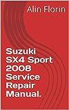 Suzuki SX4 Sport 2008 Service Repair Manual.