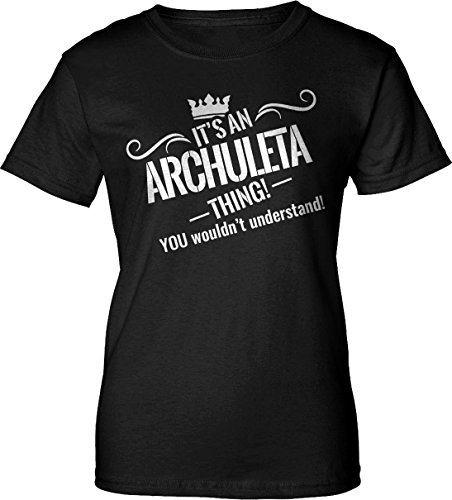 Archuleta T-shirt (It's An ARCHULETA Thing! You wouldn't understand. Womens Ladies Black T-shirt v2)