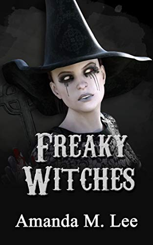 Freaky Witches (A Mystic Caravan Mystery Book 7) by [Lee, Amanda M.]
