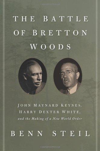 By Benn Steil - The Battle of Bretton Woods: John Maynard Keynes, Harry Dexter White, and the Making of a New World Order (1/25/13) pdf epub