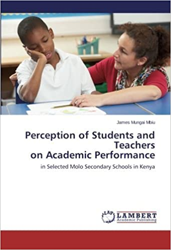 Book Perception of Students and Teachers on Academic Performance: in Selected Molo Secondary Schools in Kenya by James Mungai Mbiu (2014-06-04)
