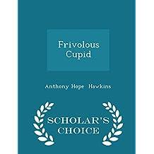 Frivolous Cupid - Scholar's Choice Edition