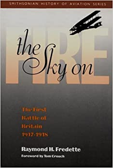Book The Sky on Fire: The First Battle of Britain, 1917-1918 (Smithsonian History of Aviation and Spaceflight Series) by Raymond H. Fredette (1991-04-17)