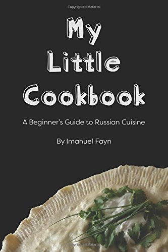 "My Little Cookbook ""A Beginner's Guide to Russian Cuisine"" by Imanuel Fayn"