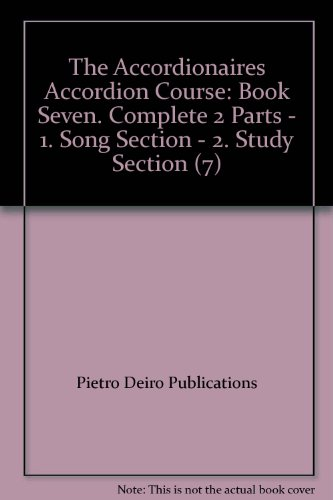 The Accordionaires Accordion Course: Book Seven. Complete 2 Parts - 1. Song Section - 2. Study Section (7)