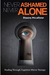 Never Ashamed Never Alone: Healing Through Cognitive Mirror Therapy Paperback