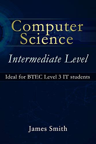 Computer Science Intermediate Level: Ideal for BTEC Level 3 IT students